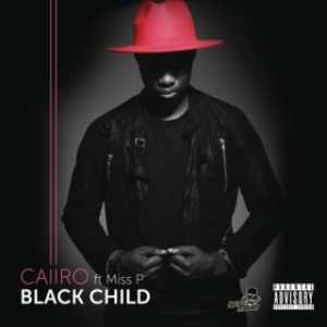Caiiro - Black Child Ft. Miss P